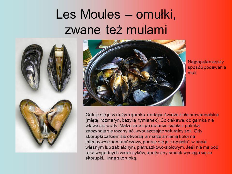 Les Moules – omułki, zwane też mulami Najpopularniejszy sposób podawania muli Gotuje się je w dużym garnku, dodając świeże zioła prowansalskie (miętę,