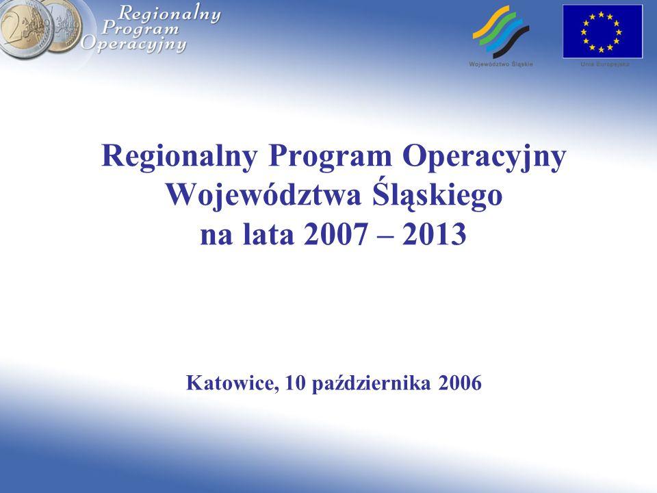 Regionalny Program Operacyjny Województwa Śląskiego na lata 2007 – 2013 Katowice, 10 października 2006