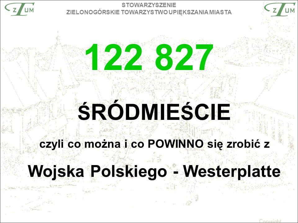 STOWARZYSZENIE ZIELONOGÓRSKIE TOWARZYSTWO UPIĘKSZANIA MIASTA 122 827 Ś RÓDMIE Ś CIE czyli co można i co POWINNO się zrobić z Wojska Polskiego - Westerplatte