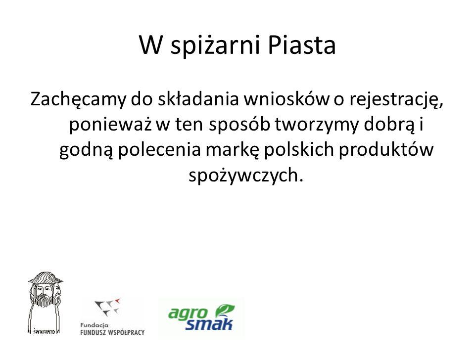 W spiżarni Piasta Zachęcamy do składania wniosków o rejestrację, ponieważ w ten sposób tworzymy dobrą i godną polecenia markę polskich produktów spoży