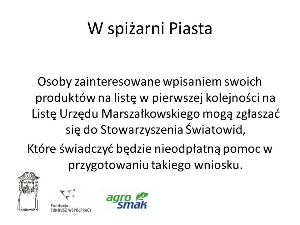 W spiżarni Piasta Osoby zainteresowane wpisaniem swoich produktów na listę w pierwszej kolejności na Listę Urzędu Marszałkowskiego mogą zgłaszać się d