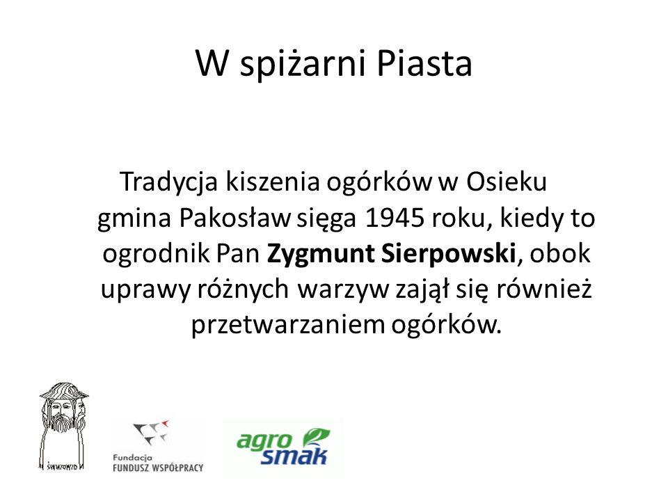 W spiżarni Piasta Tradycja kiszenia ogórków w Osieku gmina Pakosław sięga 1945 roku, kiedy to ogrodnik Pan Zygmunt Sierpowski, obok uprawy różnych war