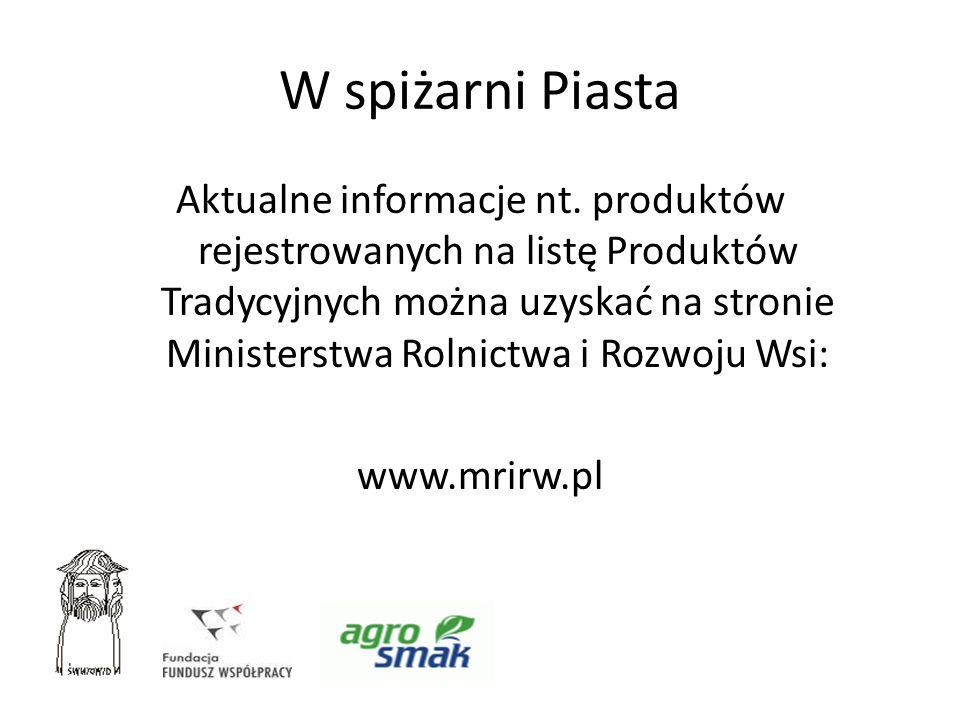 W spiżarni Piasta Aktualne informacje nt. produktów rejestrowanych na listę Produktów Tradycyjnych można uzyskać na stronie Ministerstwa Rolnictwa i R