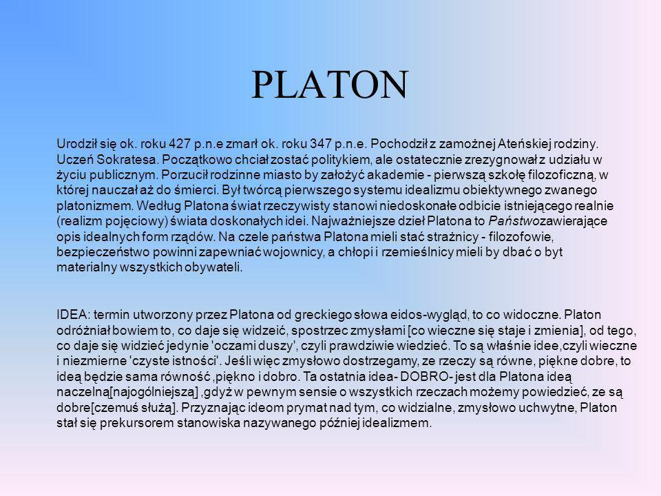 ARYSTOTELES ARYSTOTELES: 384-322 p.n.e., filozof grecki zw. Stagirytą, uczeń Platona i krytyk jego teorii idei; filozofia Arystotelesa obejmowała cało