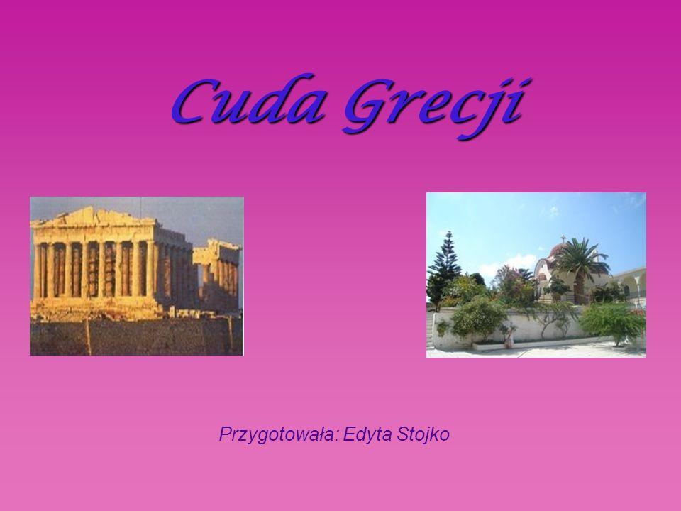 Cuda Grecji Przygotowała: Edyta Stojko