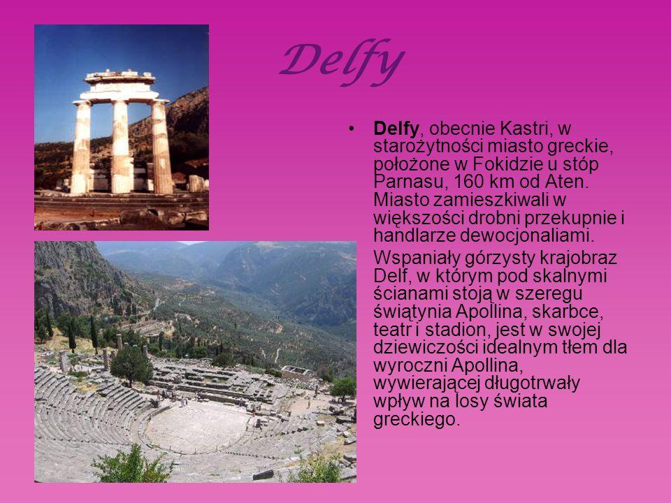 Delfy Delfy, obecnie Kastri, w starożytności miasto greckie, położone w Fokidzie u stóp Parnasu, 160 km od Aten.