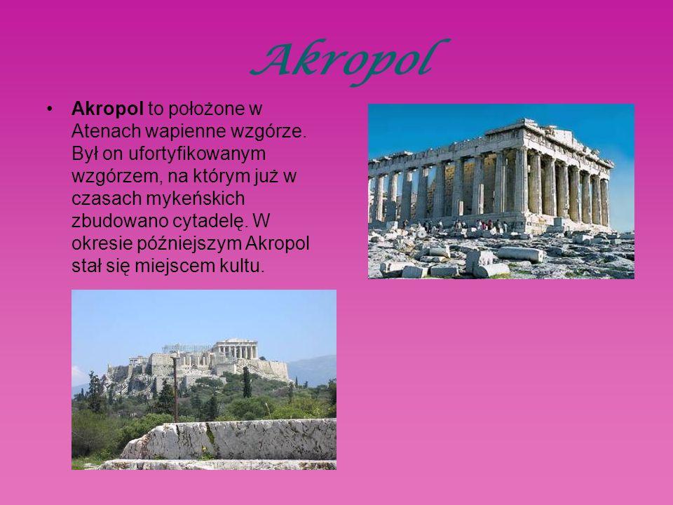 Akropol Akropol to położone w Atenach wapienne wzgórze.