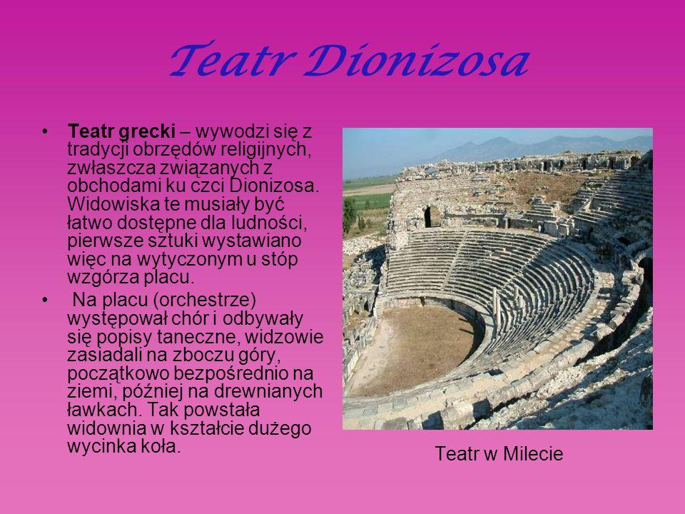 Teatr Dionizosa Teatr grecki – wywodzi się z tradycji obrzędów religijnych, zwłaszcza związanych z obchodami ku czci Dionizosa.
