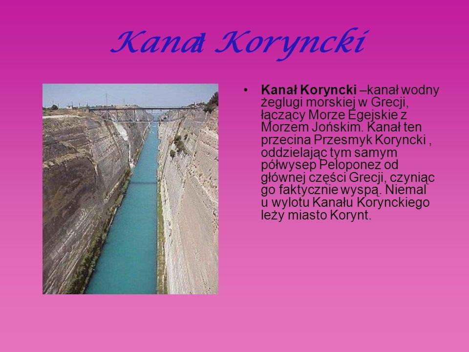 Kana ł Koryncki Kanał Koryncki –kanał wodny żeglugi morskiej w Grecji, łączący Morze Egejskie z Morzem Jońskim.