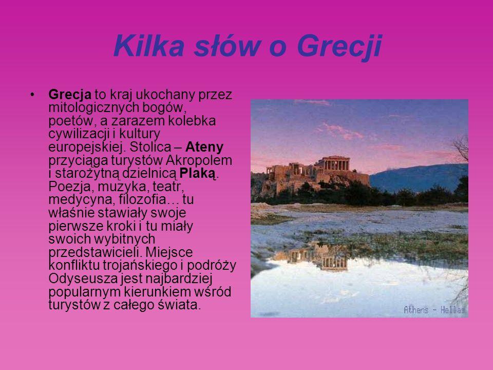 Kilka słów o Grecji Grecja to kraj ukochany przez mitologicznych bogów, poetów, a zarazem kolebka cywilizacji i kultury europejskiej.