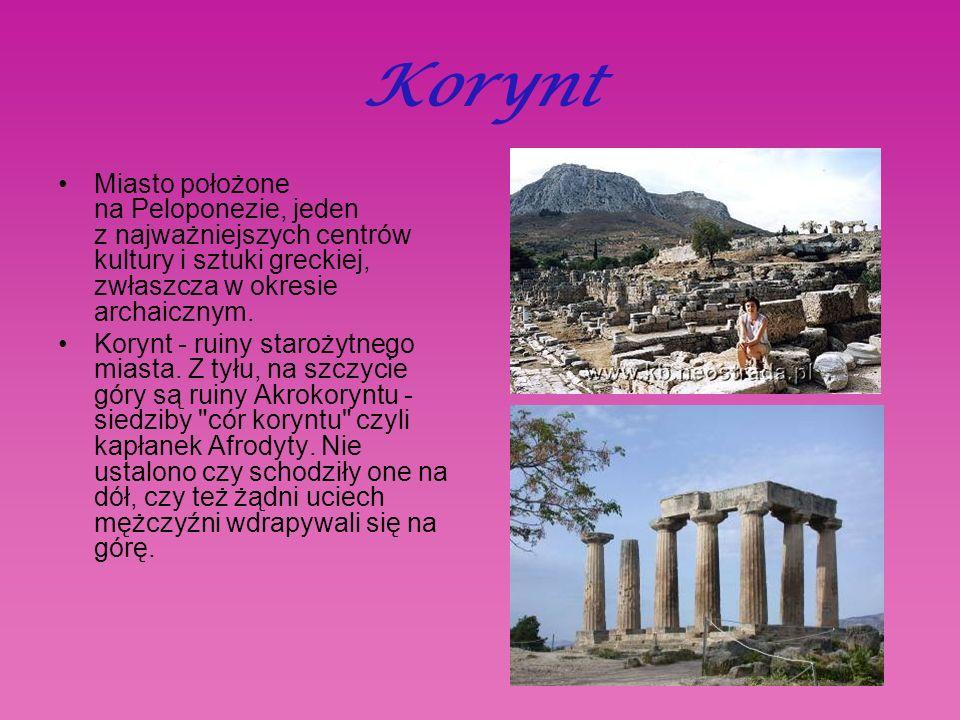 Korynt Miasto położone na Peloponezie, jeden z najważniejszych centrów kultury i sztuki greckiej, zwłaszcza w okresie archaicznym.