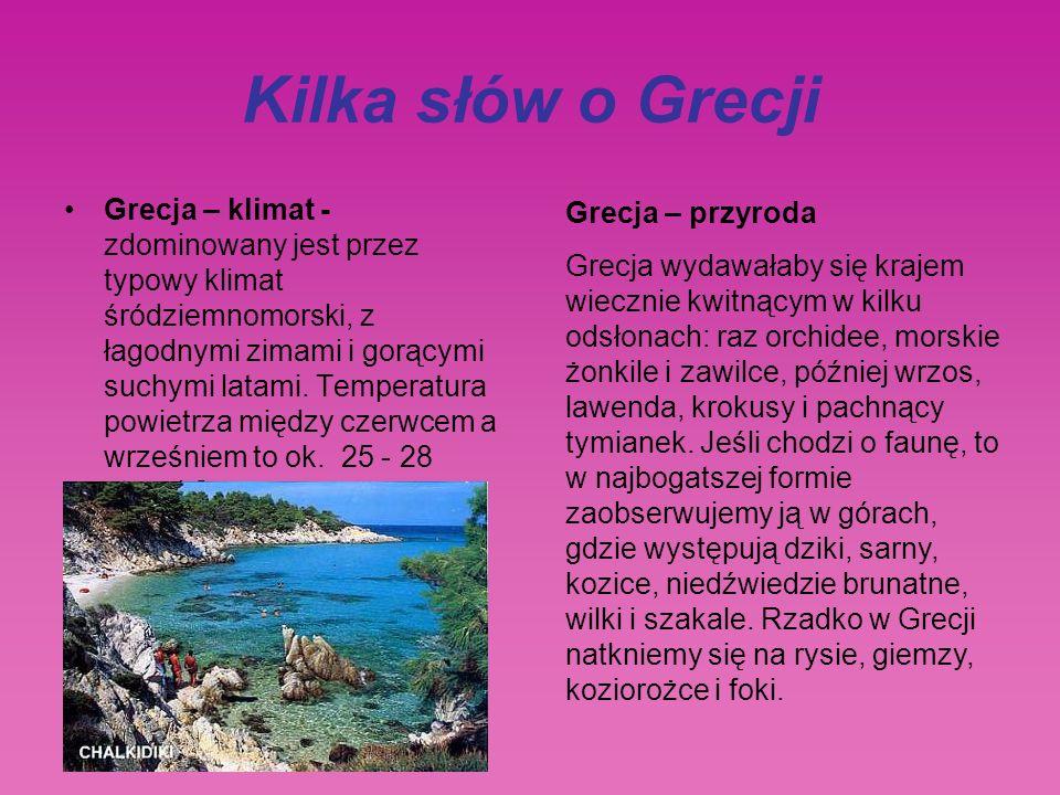 Kilka słów o Grecji Grecja – klimat - zdominowany jest przez typowy klimat śródziemnomorski, z łagodnymi zimami i gorącymi suchymi latami.