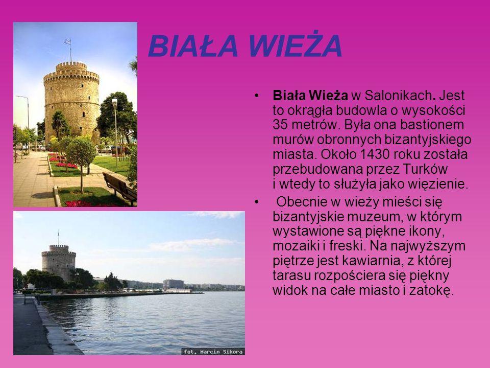 BIAŁA WIEŻA Biała Wieża w Salonikach.Jest to okrągła budowla o wysokości 35 metrów.
