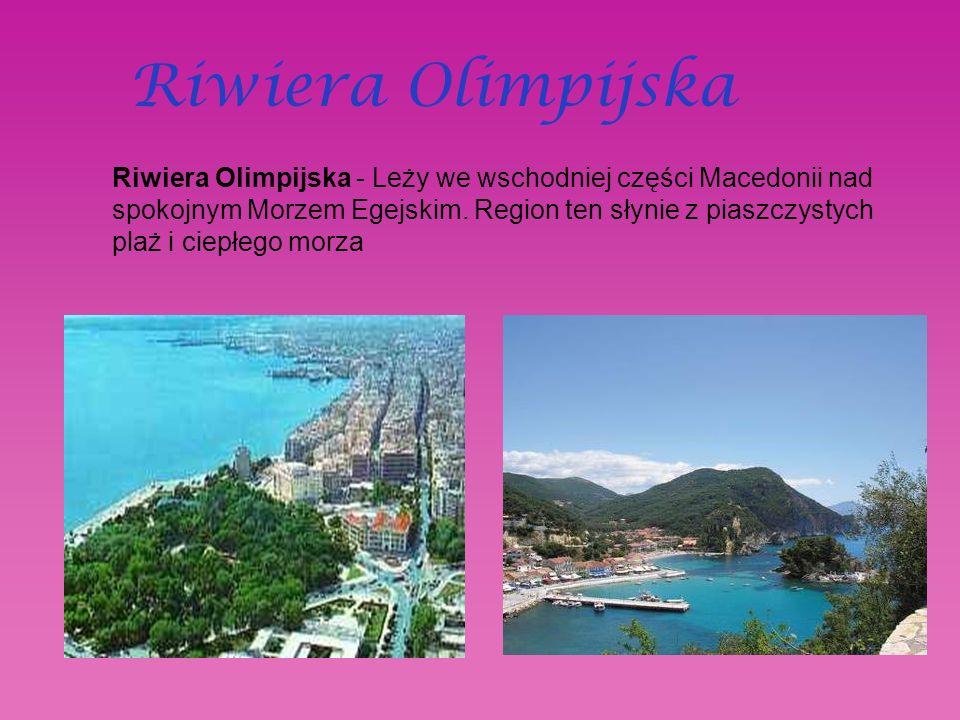 Riwiera Olimpijska Riwiera Olimpijska - Leży we wschodniej części Macedonii nad spokojnym Morzem Egejskim.