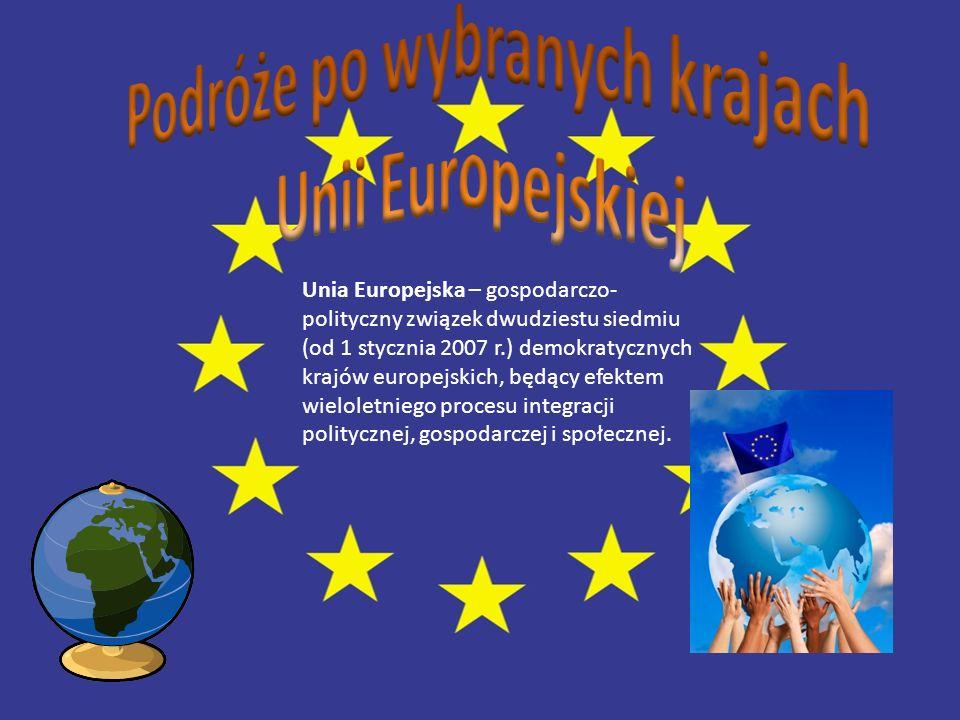 Unia Europejska – gospodarczo- polityczny związek dwudziestu siedmiu (od 1 stycznia 2007 r.) demokratycznych krajów europejskich, będący efektem wielo
