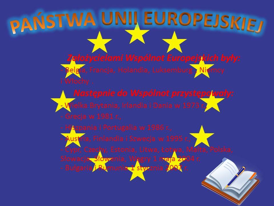 Założycielami Wspólnot Europejskich były: - Belgia, Francja, Holandia, Luksemburg, Niemcy i Włochy. Następnie do Wspólnot przystępowały: - Wielka Bryt
