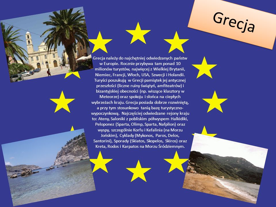 Grecja Grecja należy do najchętniej odwiedzanych państw w Europie. Rocznie przybywa tam ponad 10 milionów turystów, najwięcej z Wielkiej Brytanii, Nie