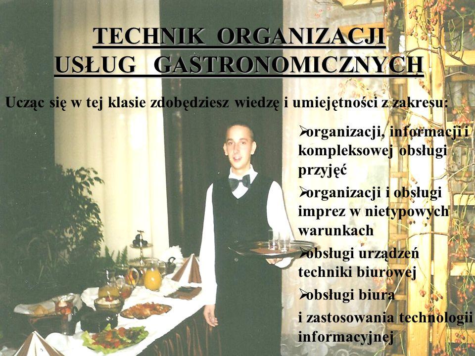 TECHNIK ORGANIZACJI USŁUG GASTRONOMICZNYCH Przedmioty zawodowe: Ekonomika i organizacja gastronomii Rachunkowość i finanse w gastronomii Marketing w gastronomii Zasady żywienia