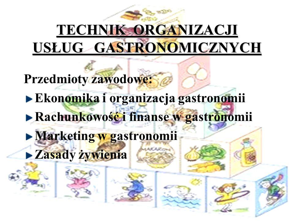 TECHNIK ORGANIZACJI USŁUG GASTRONOMICZNYCH Przedmioty zawodowe: Ekonomika i organizacja gastronomii Rachunkowość i finanse w gastronomii Marketing w g