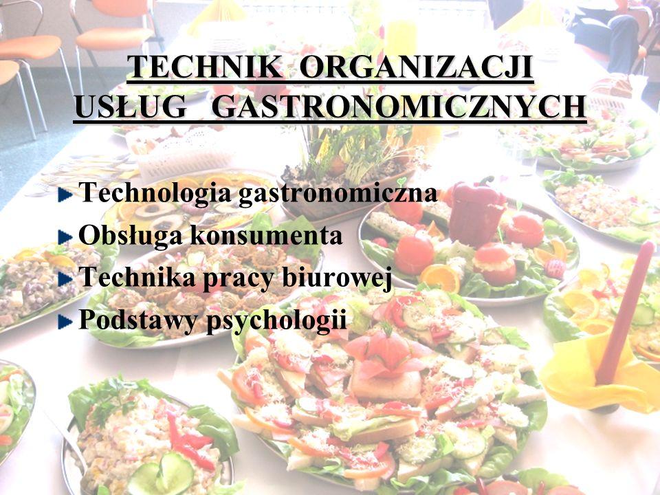 TECHNIK ORGANIZACJI USŁUG GASTRONOMICZNYCH Technologia gastronomiczna Obsługa konsumenta Technika pracy biurowej Podstawy psychologii