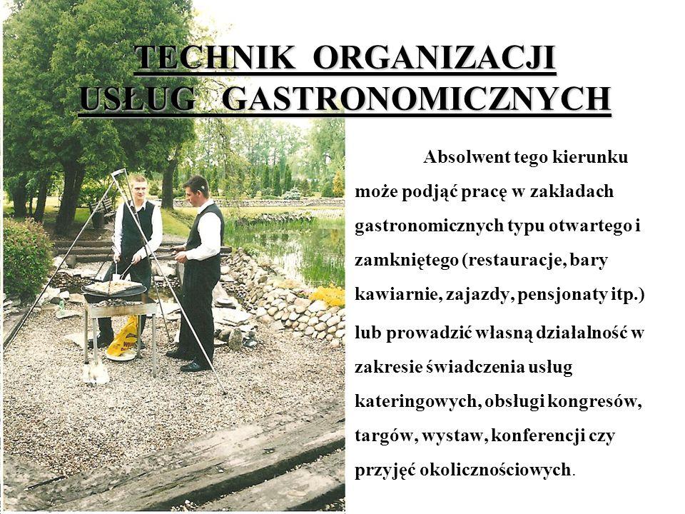 TECHNIK ORGANIZACJI USŁUG GASTRONOMICZNYCH Absolwent tego kierunku może podjąć pracę w zakładach gastronomicznych typu otwartego i zamkniętego (restau