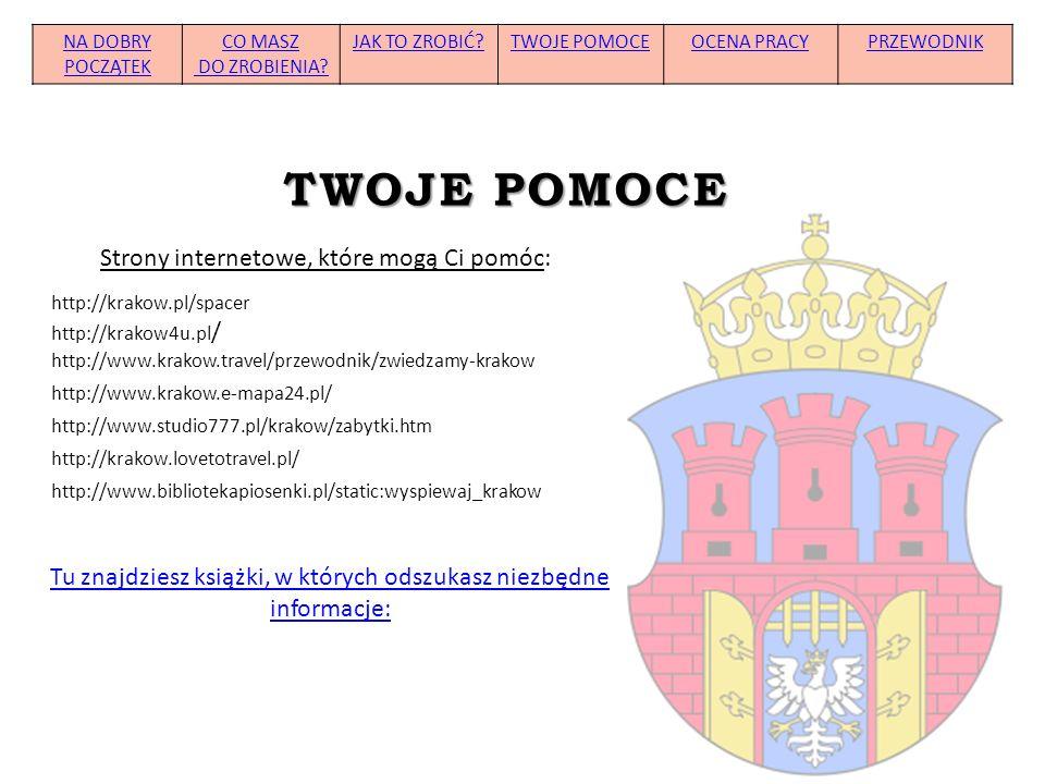 http://krakow.pl/spacer TWOJE POMOCE NA DOBRY POCZĄTEK CO MASZ DO ZROBIENIA? JAK TO ZROBIĆ?TWOJE POMOCEOCENA PRACYPRZEWODNIK http://krakow4u.pl / Stro