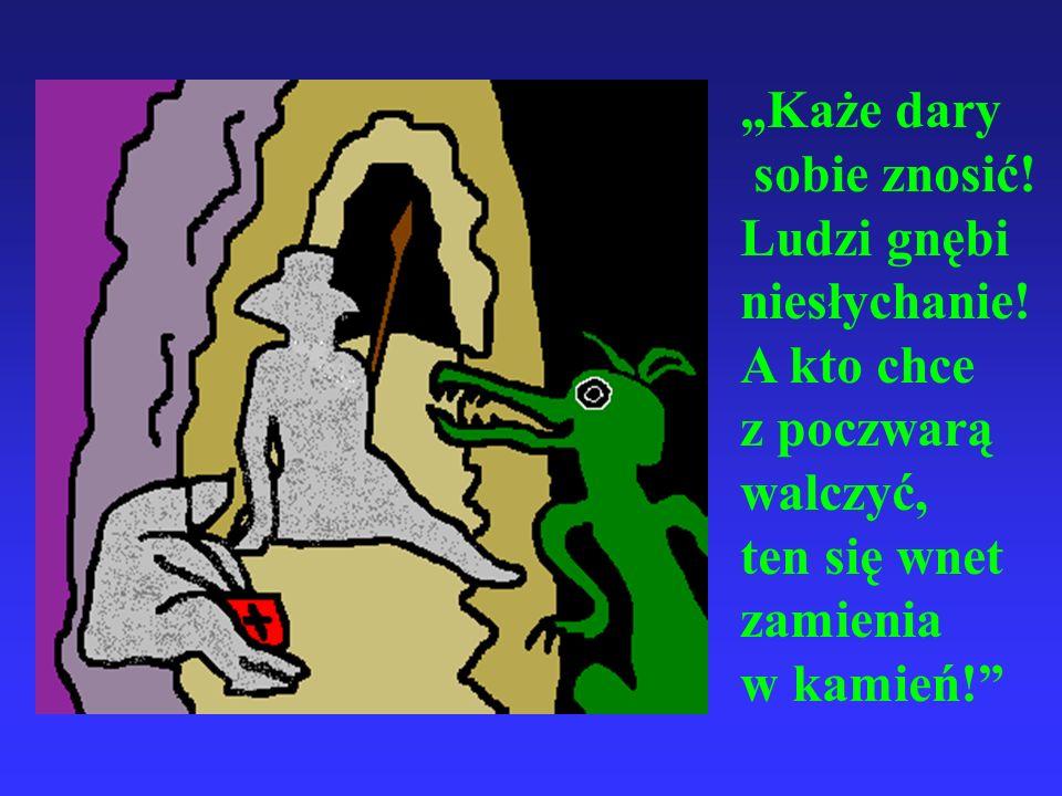 O okrutnym Bazyliszku powtarzano takie wieści: -Smok zgromadził tyle złota, że w stu worach się nie zmieści!
