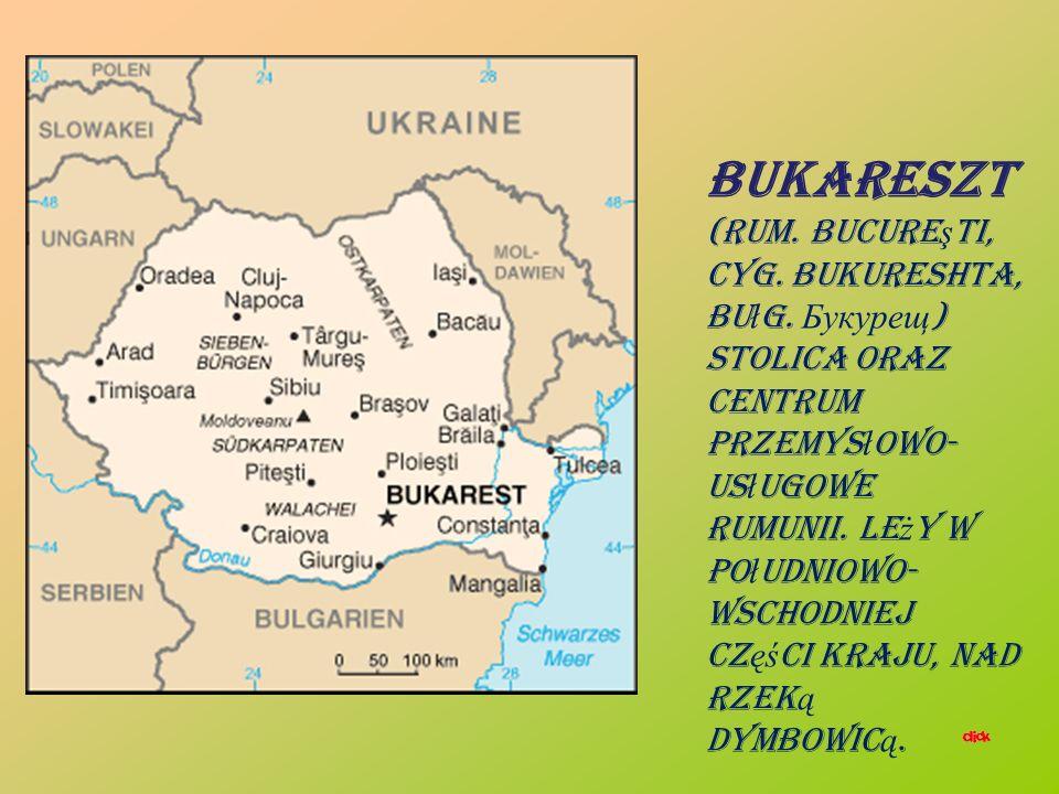 Bukareszt (rum.Bucure ş ti, cyg. Bukureshta, bu ł g.