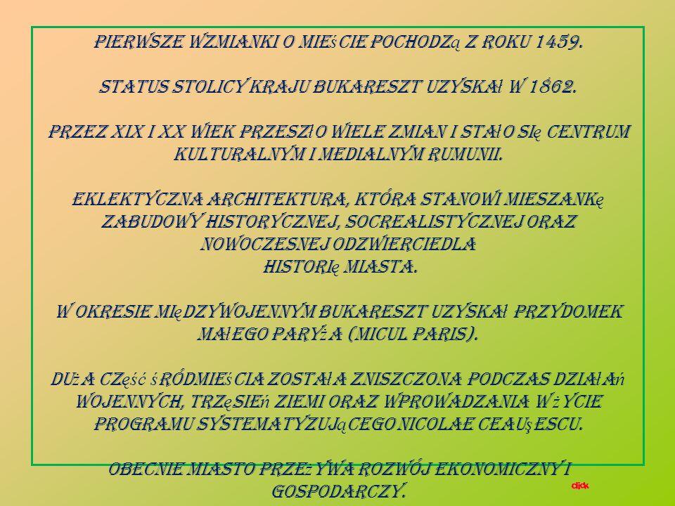 Bukareszt (rum. Bucure ş ti, cyg. Bukureshta, bu ł g. Букурещ ) stolica oraz centrum przemys ł owo- us ł ugowe Rumunii. Le ż y w po ł udniowo- wschodn