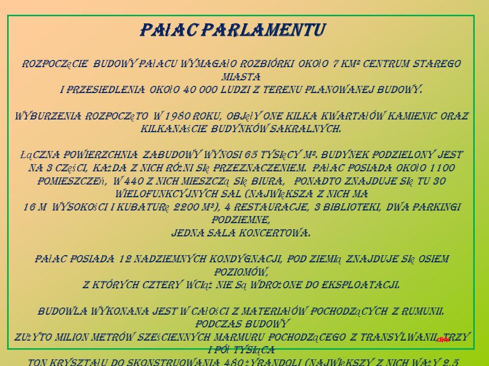 Pa ł ac Parlamentu (rum. Palatul Parlamentului) budynek rz ą dowy, dawniej znany jako Pa ł ac Ludowy (rum. Casa Poporului), obecnie jest jednym z najw