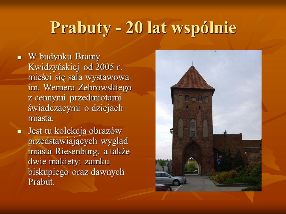 Prabuty - 20 lat wspólnie W budynku Bramy Kwidzyńskiej od 2005 r. mieści się sala wystawowa im. Wernera Zebrowskiego z cennymi przedmiotami świadczący