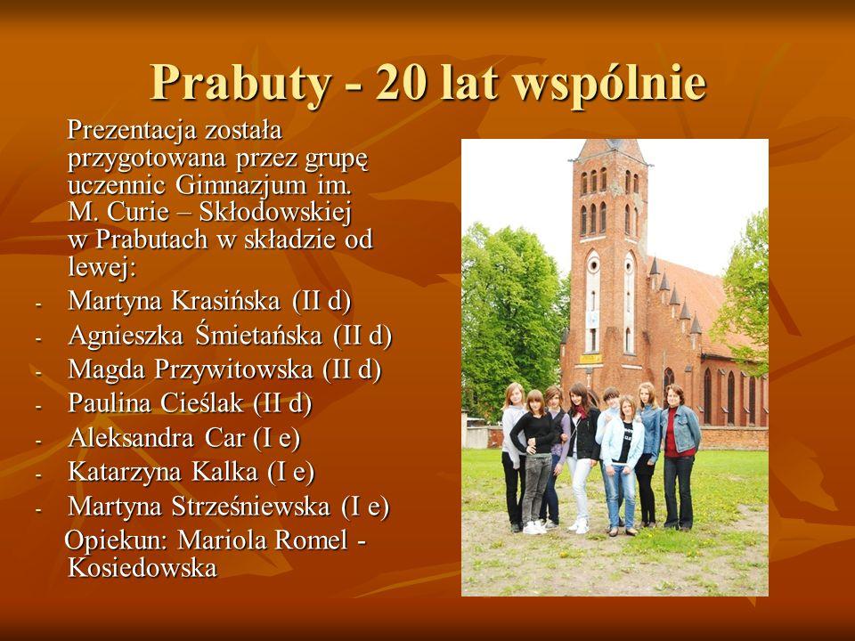 Prabuty - 20 lat wspólnie Prezentacja została przygotowana przez grupę uczennic Gimnazjum im. M. Curie – Skłodowskiej w Prabutach w składzie od lewej: