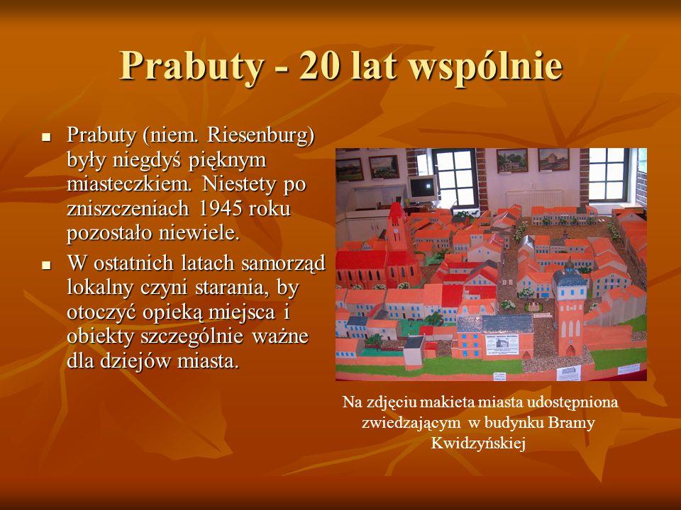 Prabuty - 20 lat wspólnie Prabuty (niem. Riesenburg) były niegdyś pięknym miasteczkiem. Niestety po zniszczeniach 1945 roku pozostało niewiele. Prabut
