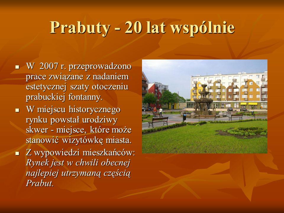Prabuty - 20 lat wspólnie W 2007 r. przeprowadzono prace związane z nadaniem estetycznej szaty otoczeniu prabuckiej fontanny. W 2007 r. przeprowadzono