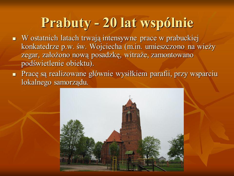 Prabuty - 20 lat wspólnie W ostatnich latach trwają intensywne prace w prabuckiej konkatedrze p.w. św. Wojciecha (m.in. umieszczono na wieży zegar, za