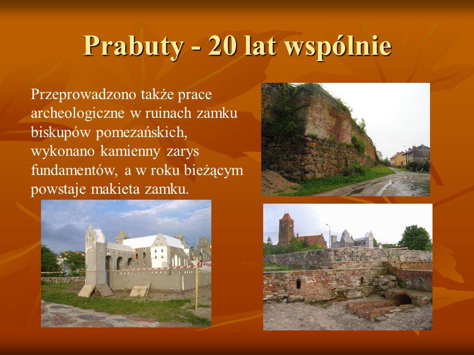 Prabuty - 20 lat wspólnie Przeprowadzono także prace archeologiczne w ruinach zamku biskupów pomezańskich, wykonano kamienny zarys fundamentów, a w ro