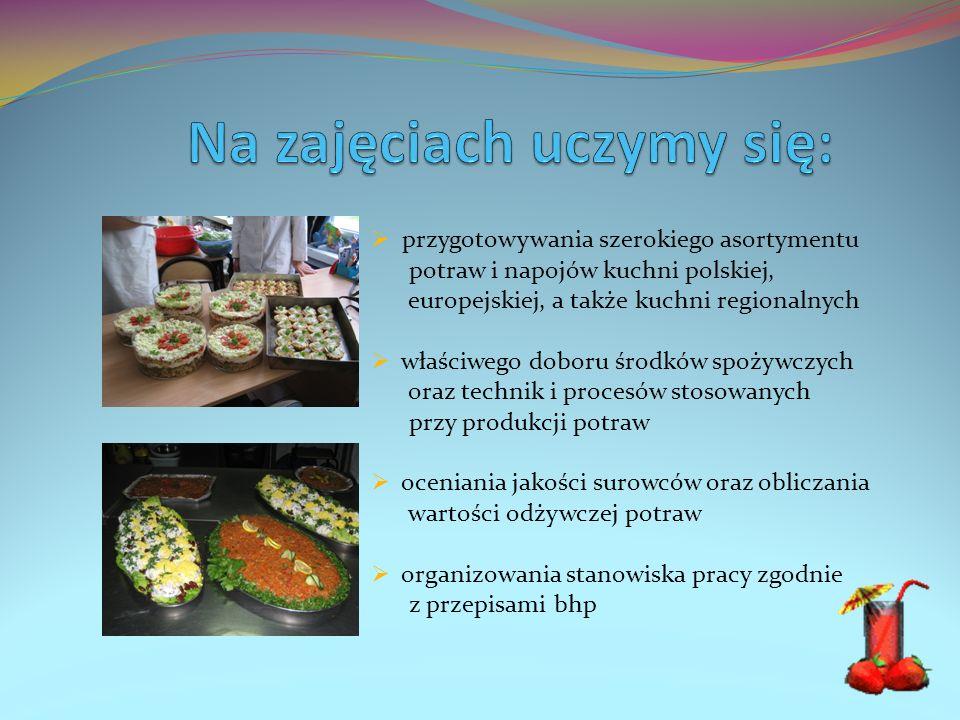 przygotowywania szerokiego asortymentu potraw i napojów kuchni polskiej, europejskiej, a także kuchni regionalnych właściwego doboru środków spożywczy