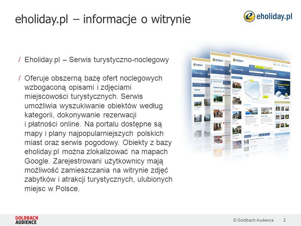 eholiday.pl – profil użytkownika © Goldbach Audience3 /płeć 52% kobiety 48% mężczyźni /wykształcenie 28% studenci 38% wyższe i licencjat /wiek 28% ludzie w wieku 25-34lat 34% grupa w wieku 35 lat /Miejscowość: 30% mieszka w mieście 50-500 tys.