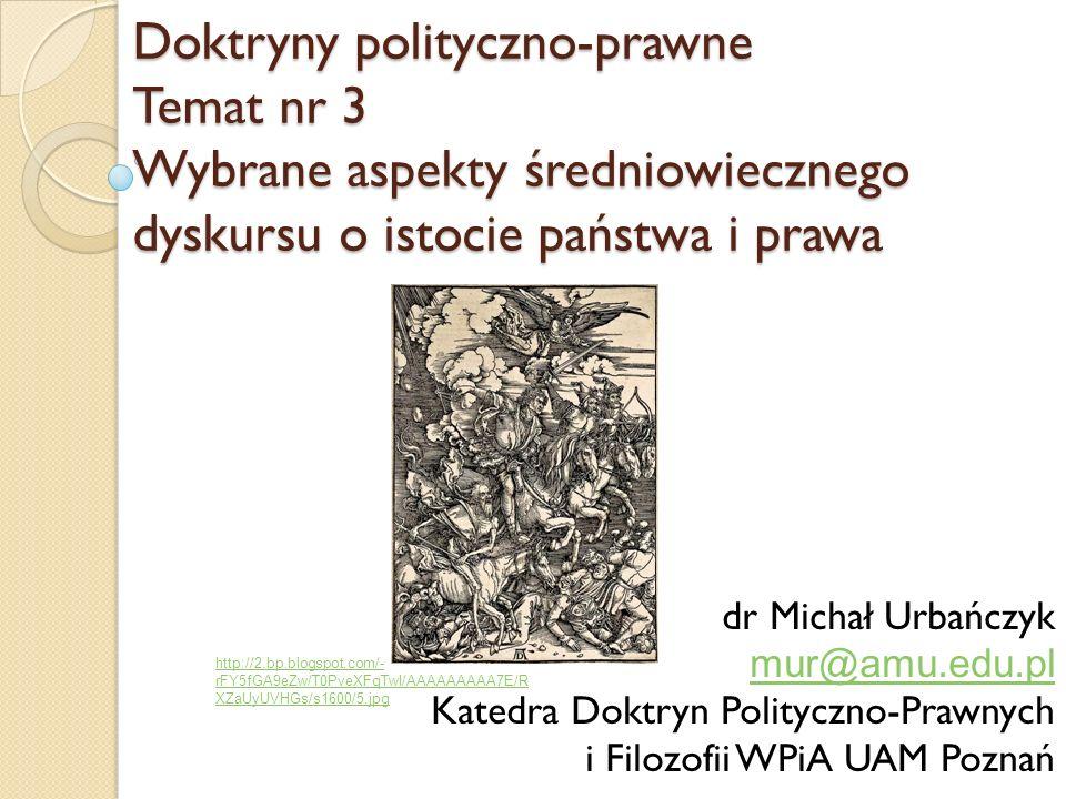 Doktryny polityczno-prawne Temat nr 3 Wybrane aspekty średniowiecznego dyskursu o istocie państwa i prawa dr Michał Urbańczyk mur@amu.edu.pl Katedra D