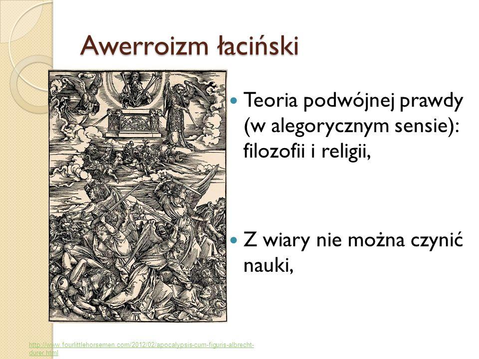 Awerroizm łaciński Teoria podwójnej prawdy (w alegorycznym sensie): filozofii i religii, Z wiary nie można czynić nauki, http://www.fourlittlehorsemen