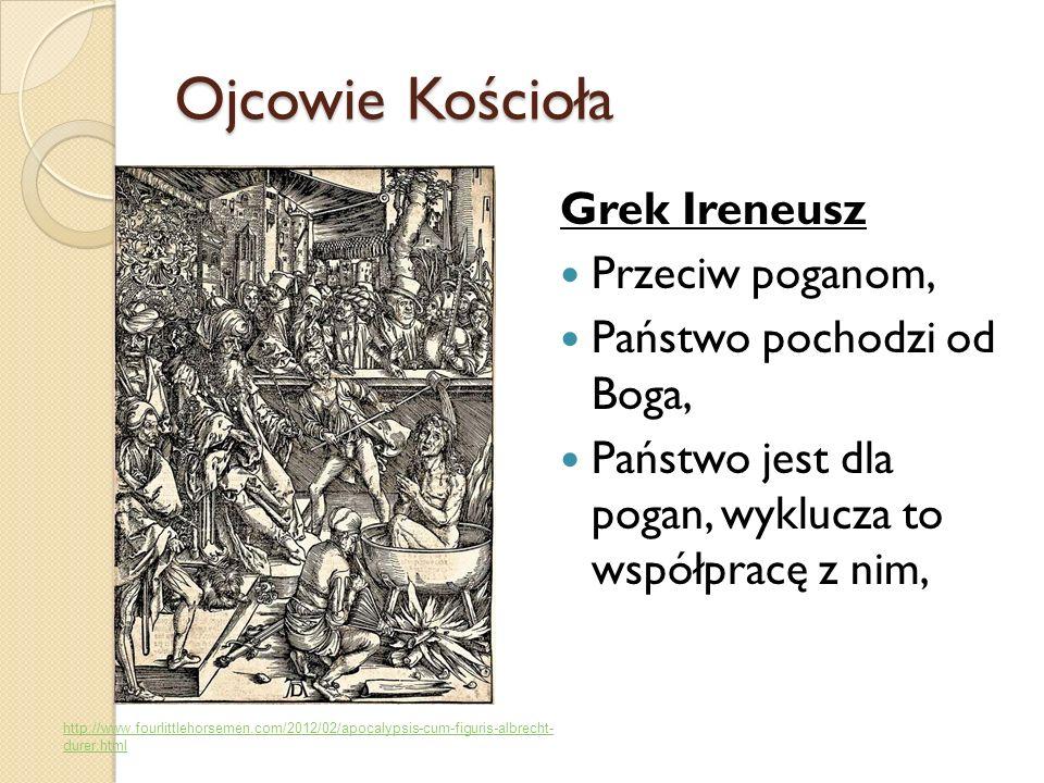 Ojcowie Kościoła Grek Ireneusz Przeciw poganom, Państwo pochodzi od Boga, Państwo jest dla pogan, wyklucza to współpracę z nim, http://www.fourlittleh