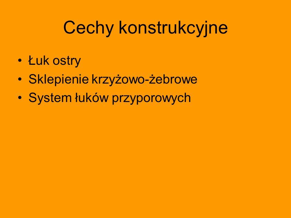 Cechy konstrukcyjne Łuk ostry Sklepienie krzyżowo-żebrowe System łuków przyporowych