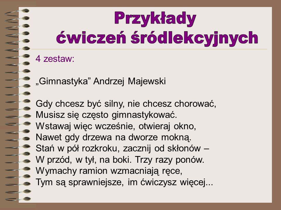 4 zestaw: Gimnastyka Andrzej Majewski Gdy chcesz być silny, nie chcesz chorować, Musisz się często gimnastykować. Wstawaj więc wcześnie, otwieraj okno