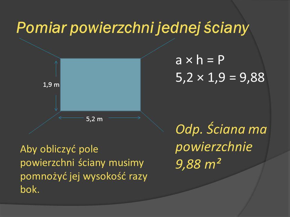 Pomiar powierzchni ściany z oknem 6,8 m 2,1m 1 m 1,5 m Najpierw musimy obliczyć pole całej ściany, a następnie okna.