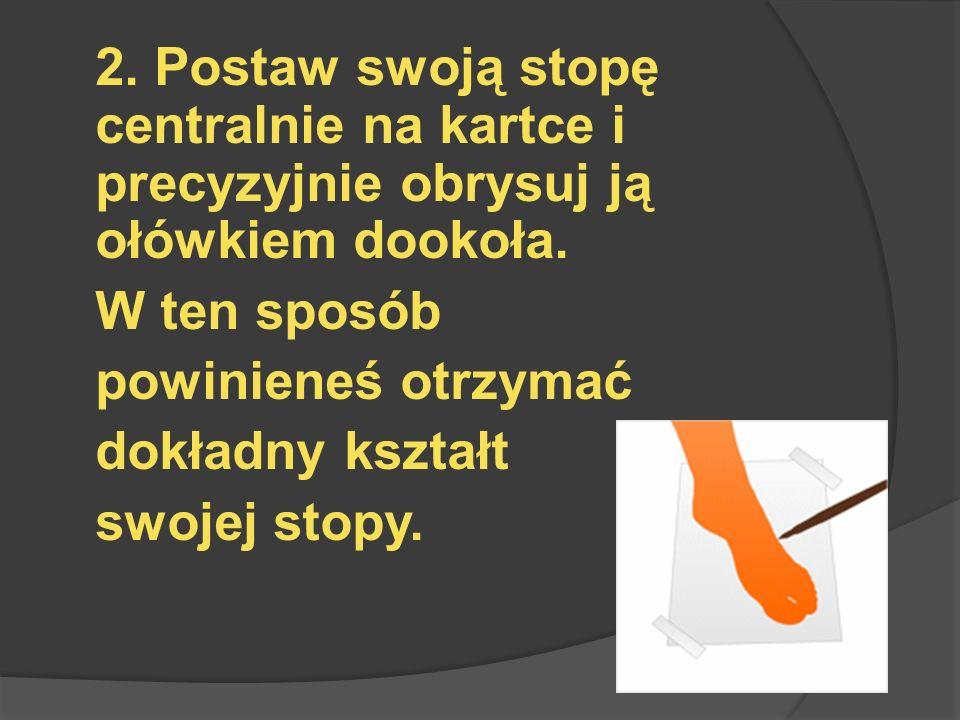 3.Miarką zmierz długość stopy. Pod uwagę weź najbardziej skrajne punkty długości stopy.