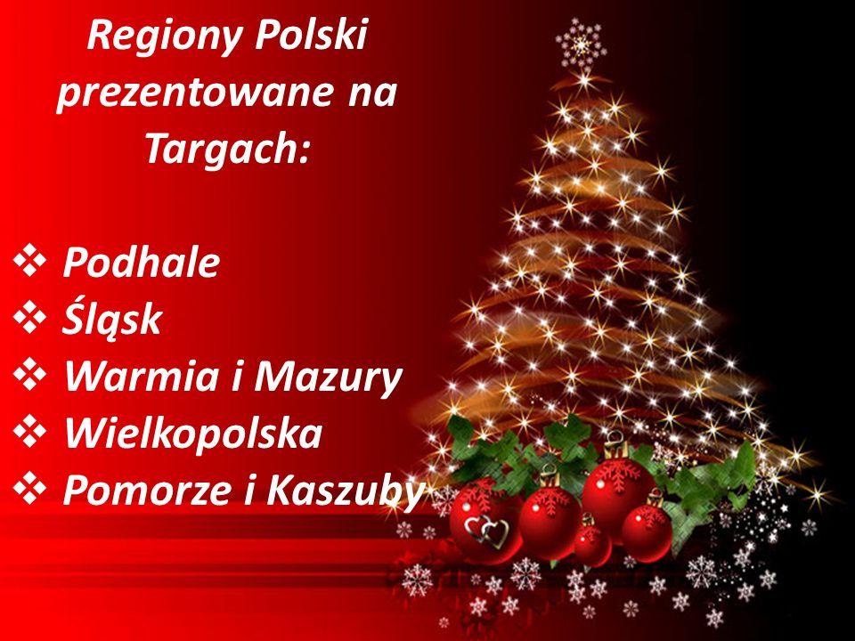 Regiony Polski prezentowane na Targach: Podhale Śląsk Warmia i Mazury Wielkopolska Pomorze i Kaszuby