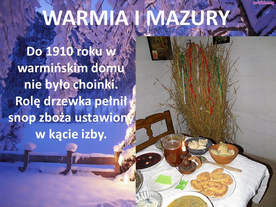 WARMIA I MAZURY Do 1910 roku w warmińskim domu nie było choinki. Rolę drzewka pełnił snop zboża ustawiony w kącie izby.