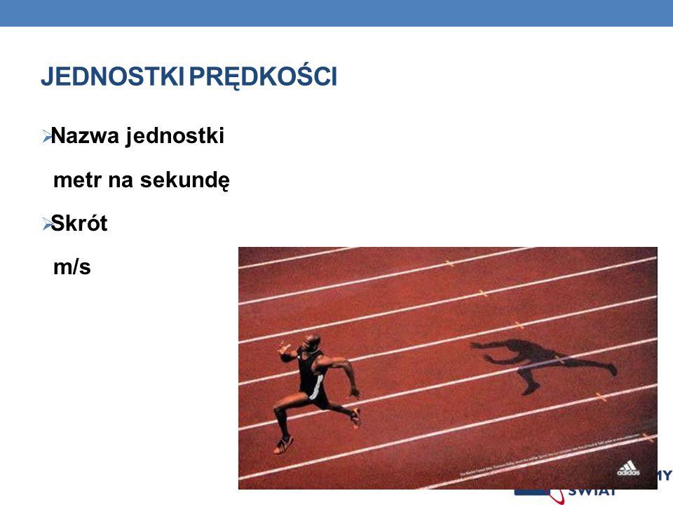 JEDNOSTKI PRĘDKOŚCI Nazwa jednostki metr na sekundę Skrót m/s