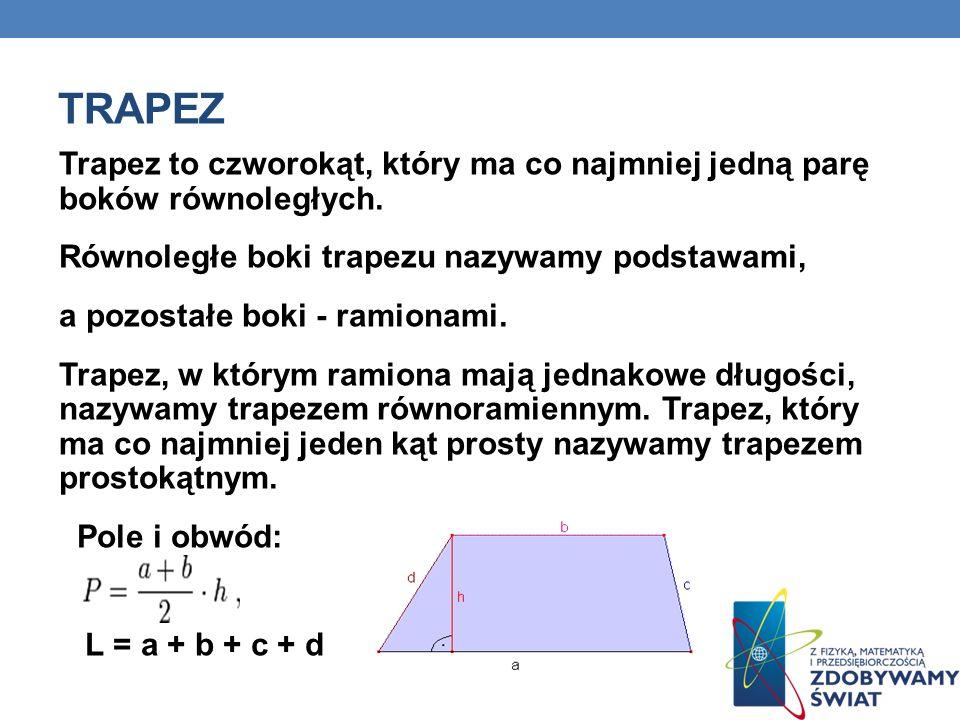 TRAPEZ Trapez to czworokąt, który ma co najmniej jedną parę boków równoległych.