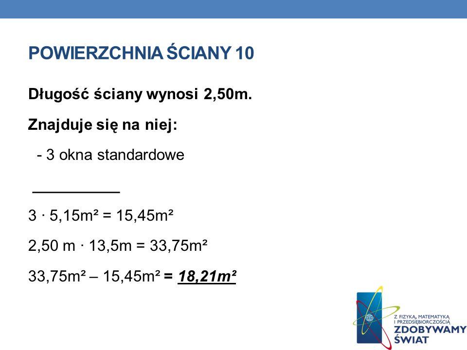 POWIERZCHNIA ŚCIANY 10 Długość ściany wynosi 2,50m.